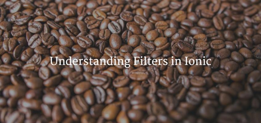 Understanding Filters in Ionic
