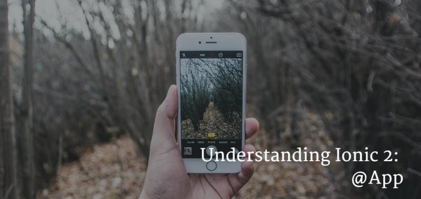 Understanding Ionic 2: @App