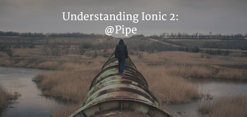 Understanding Ionic 2: @Pipe