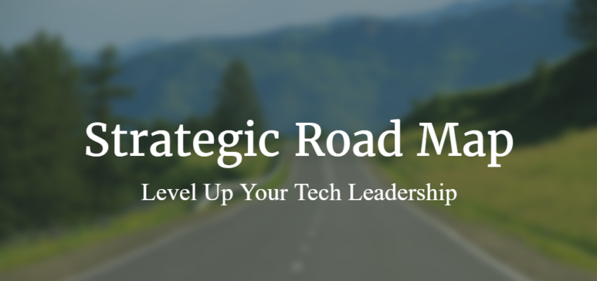 Strategic Road Map: Level Up Your Tech Leadership